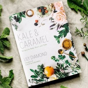 Kale & Caramel: Recipes for Body, Heart and Table